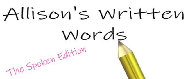 Allison's Written Words - The Spoken Edition
